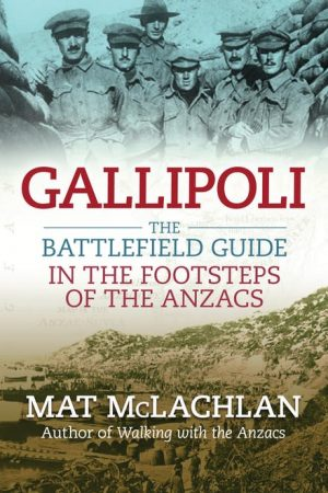 Gallipoli The Battlefield Guide - Mat McLachlan - Living History