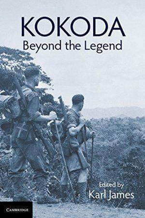 Kokoda Beyond the Legend - Karl James - Living History