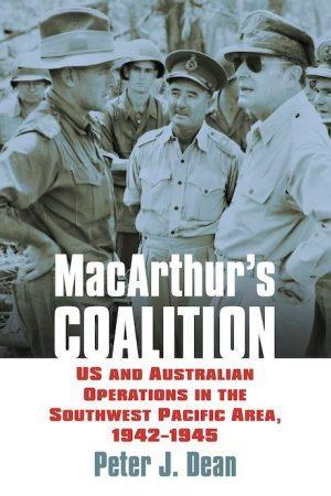 MacArthur's Coalition Peter J Dean - Living History