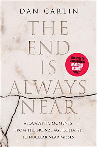 The End is Always Near - Dan Carlin - Living History
